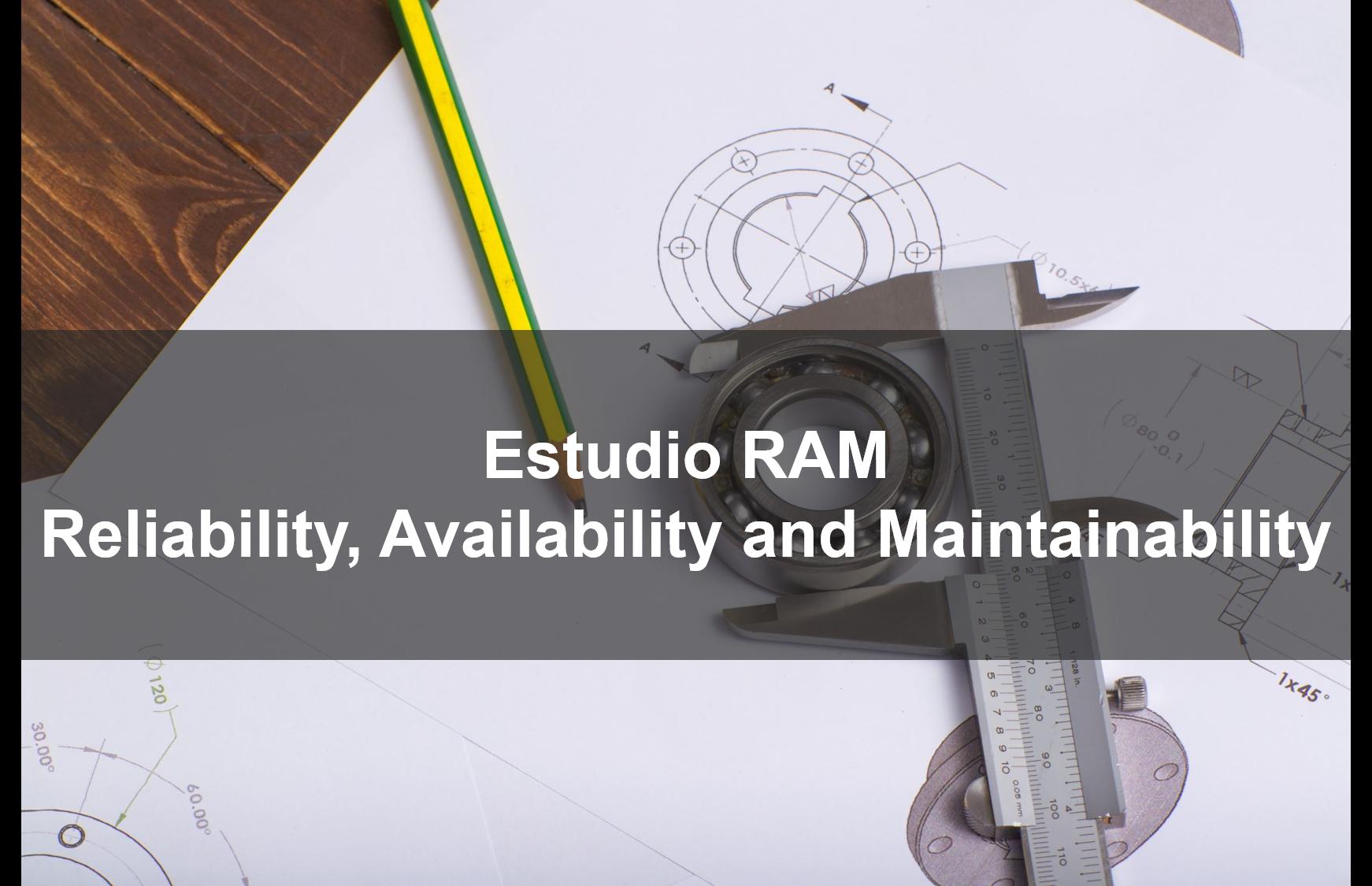 Estudio RAM: Optimización de la Disponibilidad y del Mantenimiento desde el Diseño